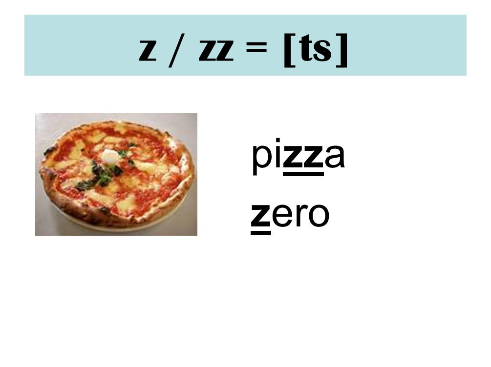 z / zz = [ts]pizza. zero. Make sign of deflating balloon – could swap this for mosquito sound as zanzara has repetition of core sound.
